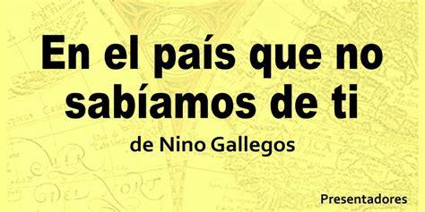 libro el nino que no nino gallegos presenta su nuevo libro en el pa 237 s que no sab 237 amos de ti agendamzt