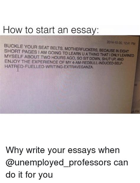 How To Start Writing Essay by How To Start An Essay Buckle Your Seat Belts Because 2014 10 30 1241 Pm Pages Am Going To Learn