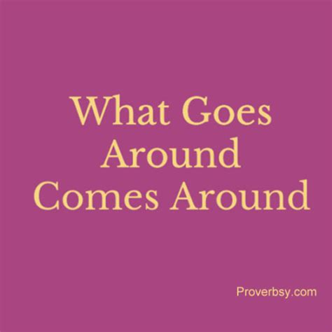 What Goes Around Comes Around Proverbsy