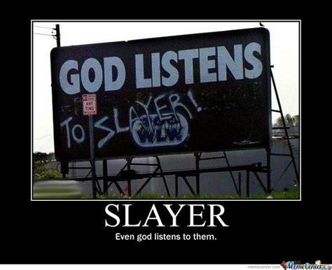 Slayer Meme - god likes slayer by anarchy now meme center