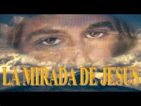 la mirada de jesus la mirada de jesus oscar simanca youtube