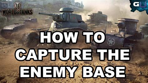 Is The Enemy On Base by World Of Tanks How To Capture The Enemy Base