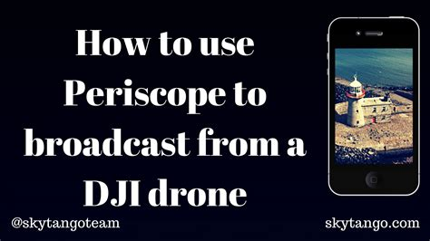 How To Search On Periscope How To Use Periscope To Broadcast From A Dji Drone
