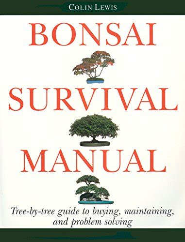 bonsai care manual 0753704951 bonsai survival manual tree by tree guide to buying maintaining and problem solving your