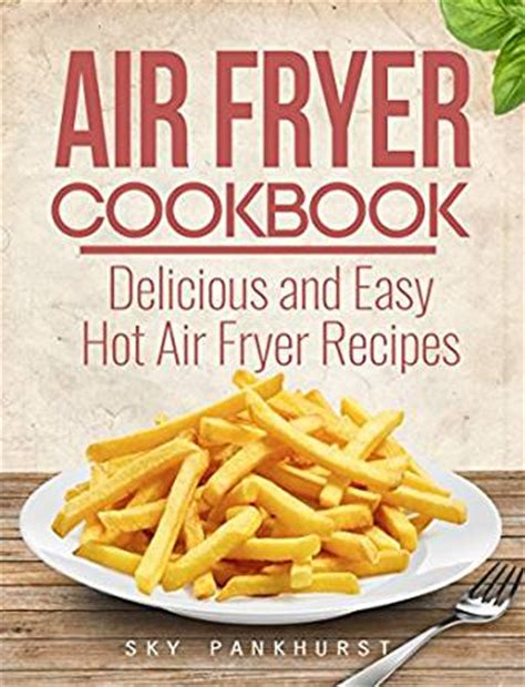 air fryer cookbook easy to cook delicious air fryer recipes books air fryer cookbook delicious and easy air fryer