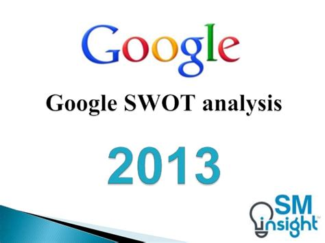 google swot analysis if you like ux design or design google swot analysis 2013 by strategic management insight