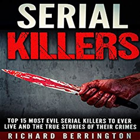 serial killer true crime library serial killers by name serial killers top 15 most evil serial killers to ever