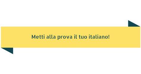 test lingua italiana metti alla prova il tuo italiano impariamo l italiano