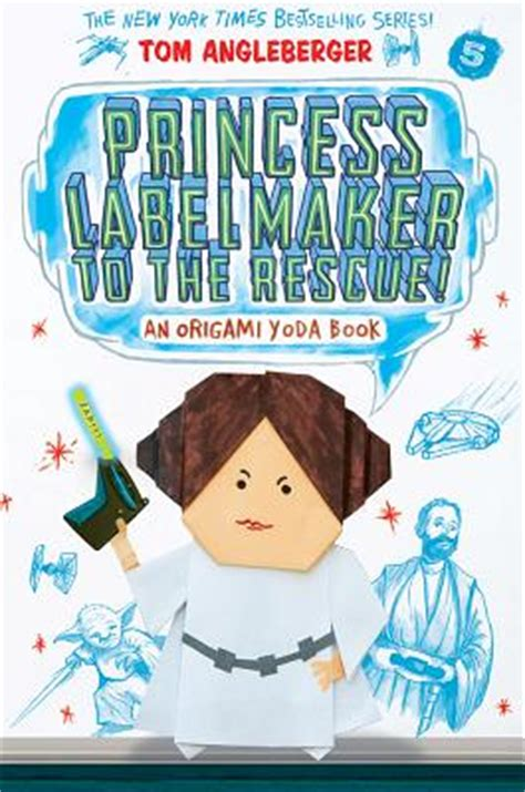 Tom Angleberger Origami Yoda - princess labelmaker to the rescue origami yoda 5