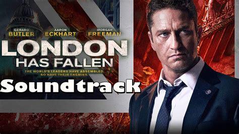 film london has fallen youtube london has fallen soundtrack london has fallen trevor