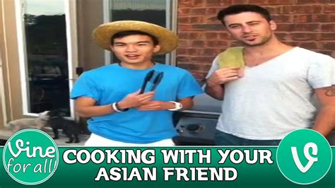 Asian Friend Meme - cooking with your asian friend special vine compilation