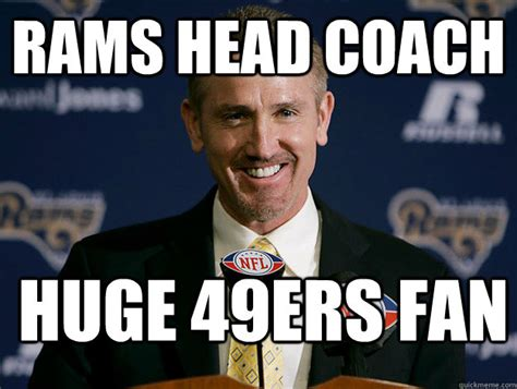 Rams Memes - rams head coach huge 49ers fan 49ers quickmeme