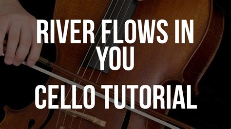 youtube tutorial river flows in you cello tutorial river flows in you youtube