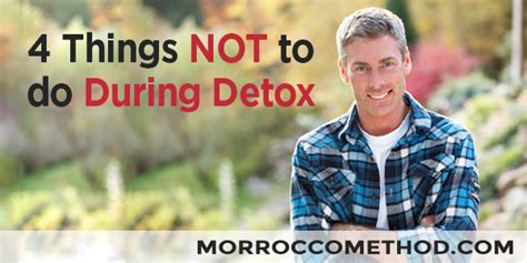 Things To Do To Detox by 4 Things Not To Do During Detox Morrocco Method