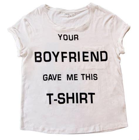 Boyfriend T Shirts Your Boyfriend Gave Me This Tshirt Glamfoxx