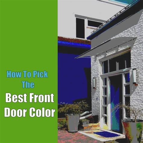 how to pick a front door color how to pick the best front door color