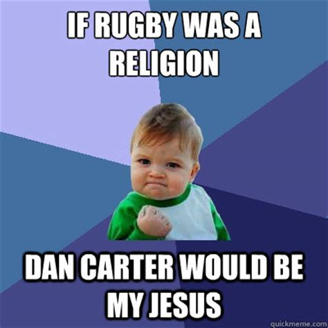 Carter Meme - if rugby was a religion dan carter would be my jesus