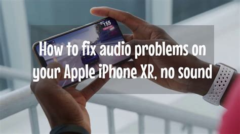 how to fix audio problems on your apple iphone xr no sound