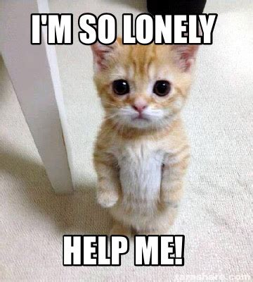 So Lonely Meme - meme creator i m so lonely help me meme generator at