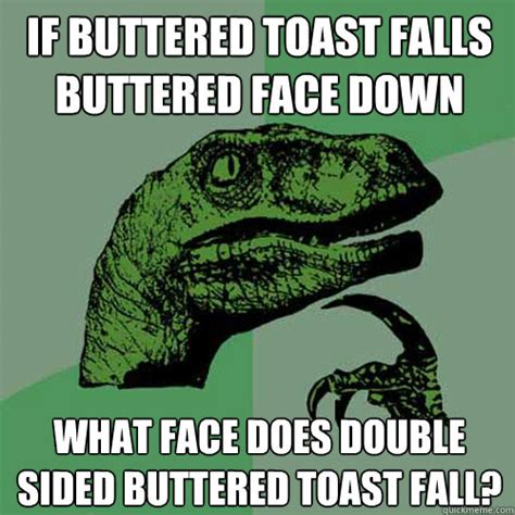 if buttered toast falls buttered face down what face does