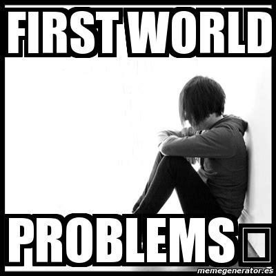 Meme Generator First World Problems - first world problems meme creator 28 images