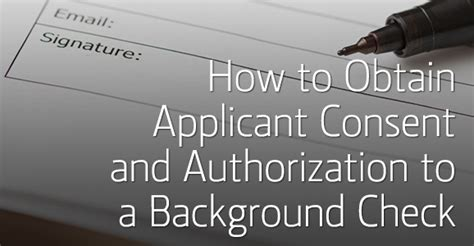 How To Background Check How To Obtain Applicant Consent And Authorization To A Background Check
