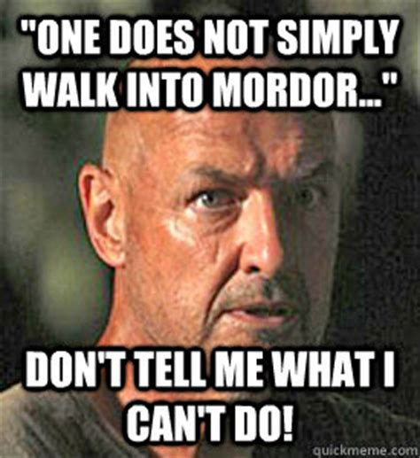 John Locke Meme - quot one does not simply walk into mordor quot don t tell me
