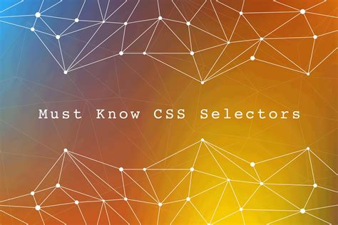 css3 pattern in web 12 exciting new magic css3 selectors you need to know in 2018