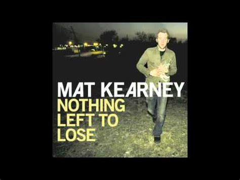Mat Kearney Nothing Left To Lose Lyrics by Mat Kearney Bullet 2007 Version
