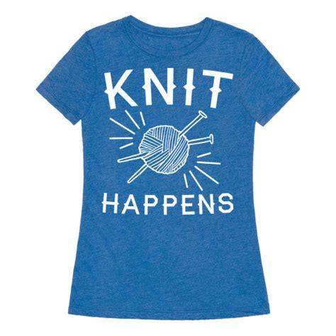 knit happens knit happens t shirt human