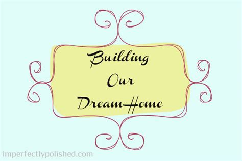 our dream house building our dream house exteriors