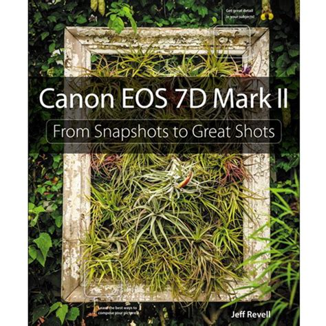 canon snapshot the canon eos 7d ii from snapshots to great