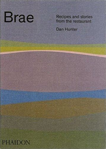 brae recipes and stories brae recipes and stories from the restaurant by dan hunter great escape books