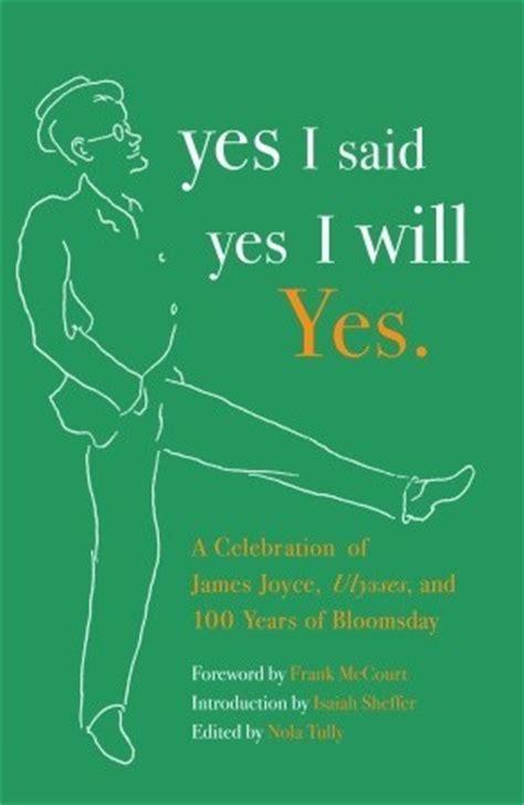 Yes I Said by Yes I Said Yes I Will Yes A Celebration Of Joyce