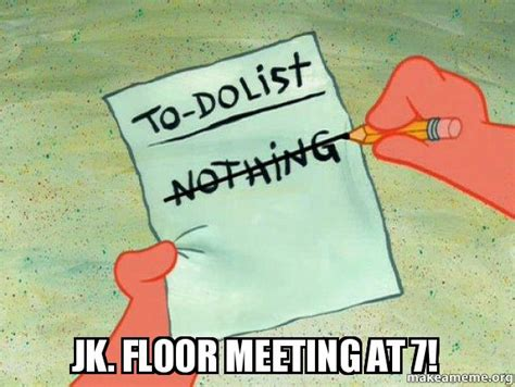 Floor Meeting by Jk Floor Meeting At 7 To Do List Make A Meme