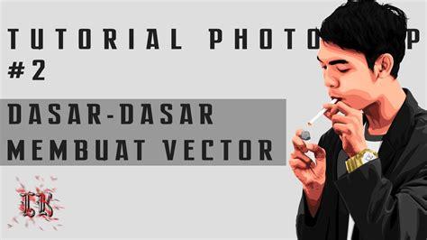 tutorial dasar photoshop youtube tutorial photoshop 2 membuat dasar vector shading