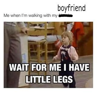 Boyfriend Memes - trying to keep up with his long strides is what keeps you