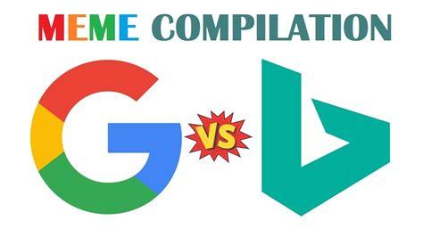 google  bing memes compilation youtube