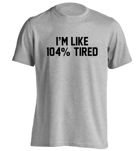 text t shirt i m like 104 tired tshirt instagram sleep