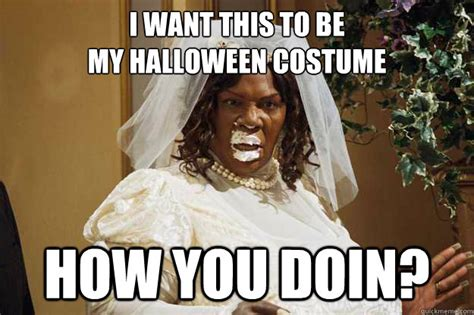 Halloween Birthday Meme - i want this to be my halloween costume how you doin
