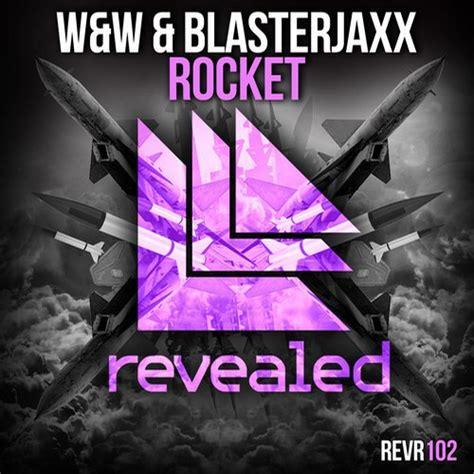 blasterjaxx ft ww rocket verak remix lagu gratis w w blasterjaxx rocket revealed recordings dance