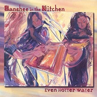 even hotter water banshee in the kitchen mp3