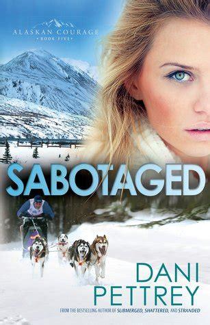 sabotaged alaskan courage 5 by pettrey reviews