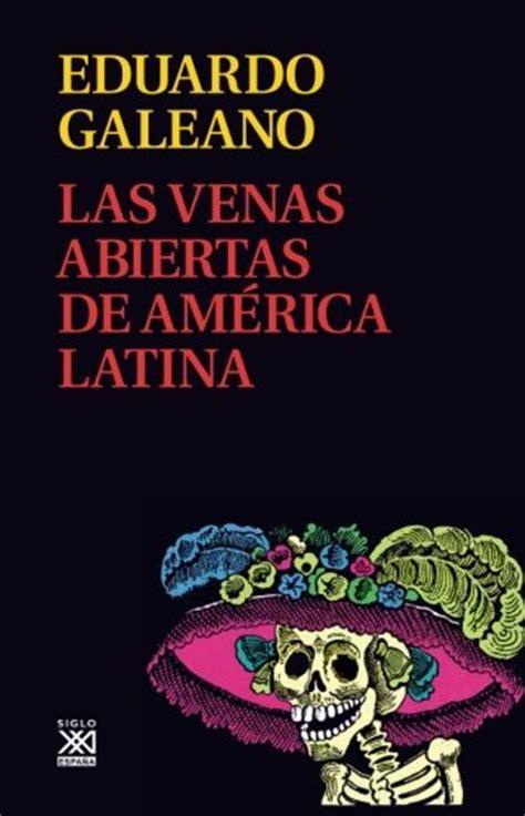 las venas abiertas de las venas abiertas de america latina spanish edition toolfanatic com