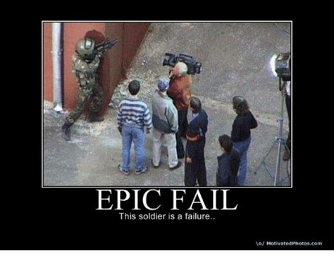 Epic Fail Meme - epic fail this soldier is a failure vo motivated photoscom fail meme on sizzle