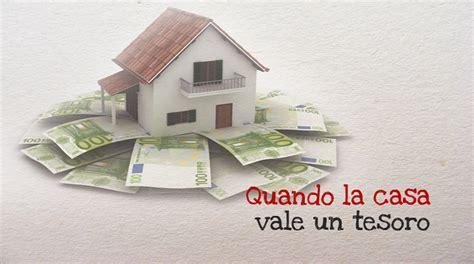 quanto vale la casa quando la casa vale un tesoro attenti al lupo