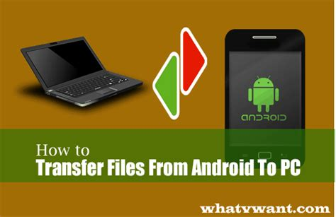 how to transfer from android to computer 4 useful tips to transfer files from android to pc