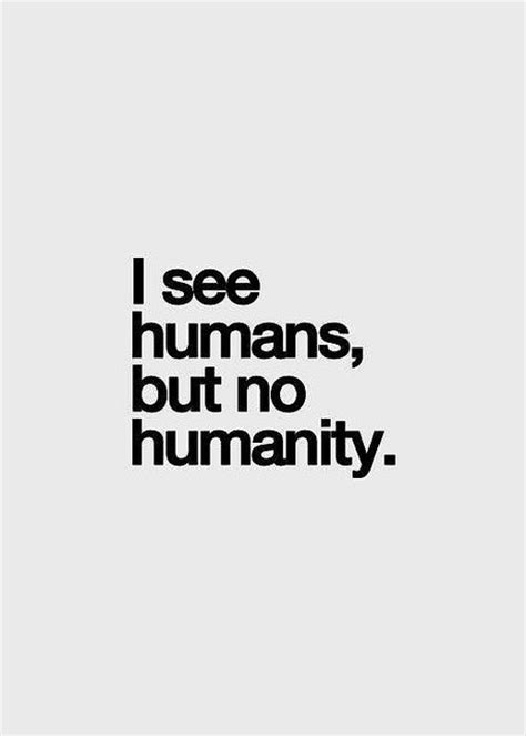 humanity quotes quotes about no humanity quotesgram