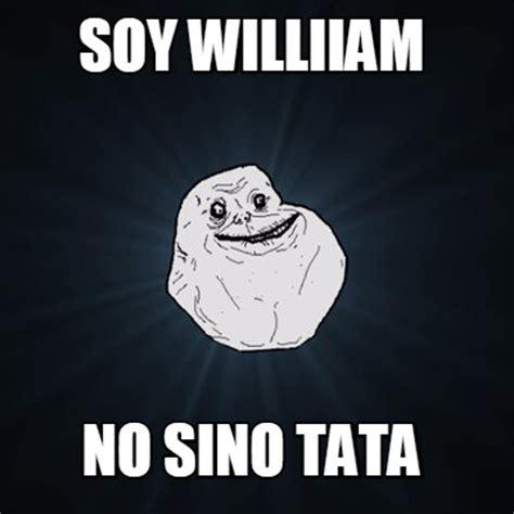 Tata Meme - meme creator soy williiam no sino tata meme generator at