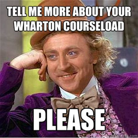 Willy Wonka Tell Me More Meme - tell me more about your wharton courseload please willy